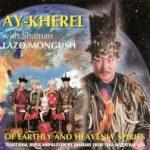 Ay-Kherel with Shaman Lazo Mongush – OF EARTHLY AND HEAVENLY SPIRITS