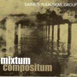 Dainius Pulauskas Group – MIXTUM COMPOSITUM